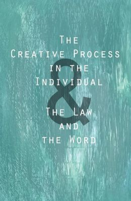 The Creative Process in the Individual: & the Law and the Word