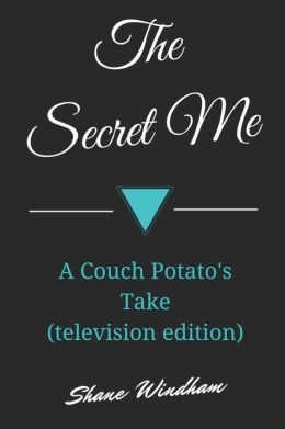 The Secret Me: A Couch Potato's Take (Television Edition)