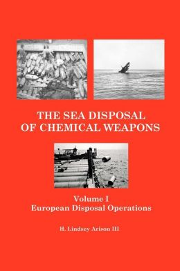 The Sea Disposal of Chemical Weapons: European Disposal Operations