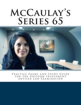 McCaulay's Series 65 Practice Exams and Study Guide for the Uniform Investment Adviser Law Examination