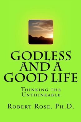GODLESS and a GOOD LIFE: Thinking the Unthinkable