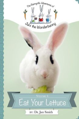 Eat Your Lettuce: The Bunnyrific Adventures of Juni the Wonderbunny
