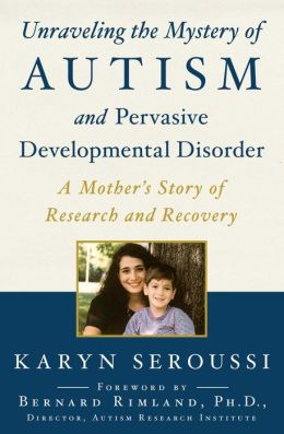 Unraveling the Mystery of Autism and Pervasive Developmental Disorder: A Mother's Story of Research and Recovery