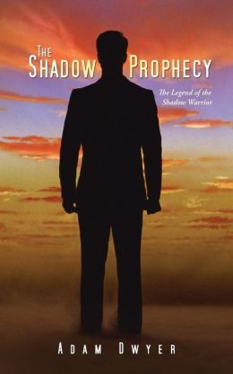 The Shadow Prophecy: The Legend of the Shadow Warrior