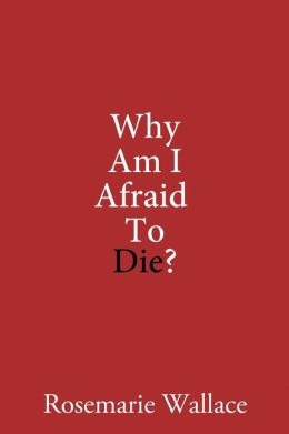 Why Am I Afraid to Die?
