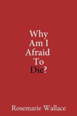 Why Am I Afraid to Die?
