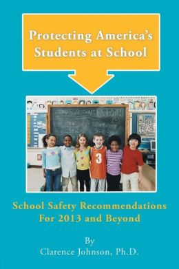Protecting America's Students at School: School Safety Recommendations for 2013 and Beyond