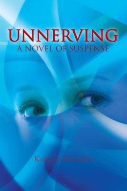 UNNERVING: A Novel of Suspense