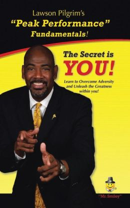The Secret is YOU!: Learn to Overcome Adversity and Unleash the Greatness within You!