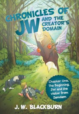 Chronicles of Jw and the Creator's Domain: Chapter One the Beginning Jw and the Visitor from Zamdam