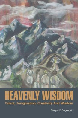 Heavenly Wisdom: Talent, Imagination, Creativity and Wisdom