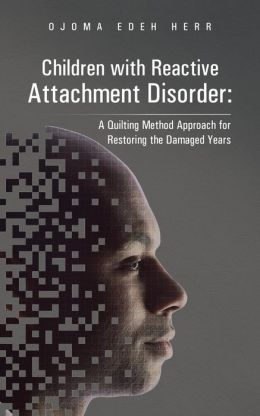 Children with Reactive Attachment Disorder: A Quilting Method Approach for Restoring the Damaged Years
