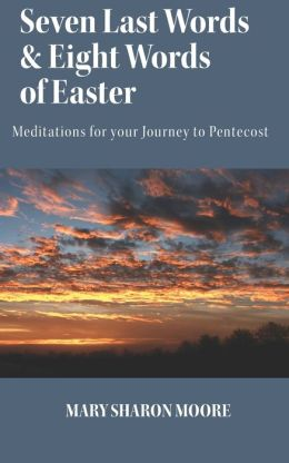 Seven Last Words and Eight Words of Easter: Meditations for the Journey to Pentecost