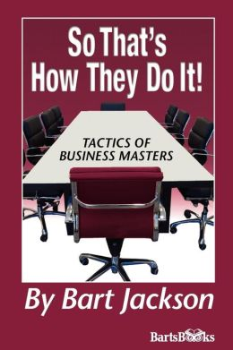 So That's How They Do It!: Tactics of Business Masters