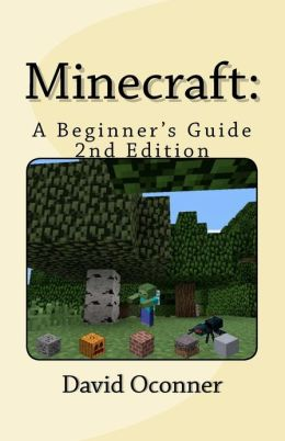 Minecraft: 2nd Edition: A Beginner's Guide