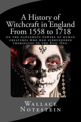 A History of Witchcraft in England From 1558 to 1718