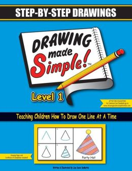 Drawing Made Simple Level 1: Step-By-Step Drawings