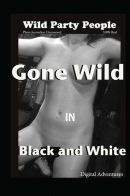 Gone Wild in Black and White - Wild Party People