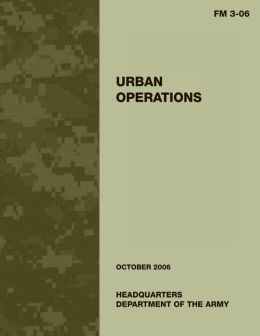 Urban Operations: FM 3-06: US Army Field Manual 3-06