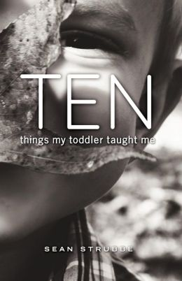 Ten Things My Toddler Taught Me
