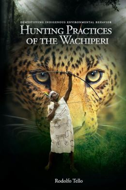 Hunting Practices of the Wachiperi: Demystifying Indigenous Environmental Behavior