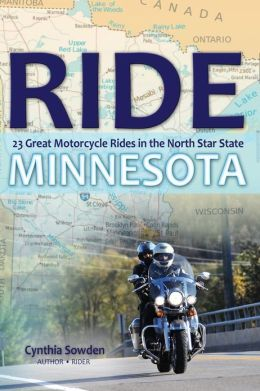 Ride Minnesota: 23 Great Motorcycle Rides in the North Star State