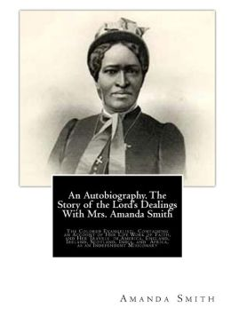 An Autobiography. The Story of the Lord's Dealings With Mrs. Amanda Smith: The Colored Evangelist; Containing an Account of Her Life Work of Faith, and Her Travels in America, England, Ireland, Scotland, India, and Africa, as an Independent Missionary