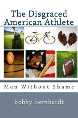 The Disgraced American Athlete: Men Without Shame