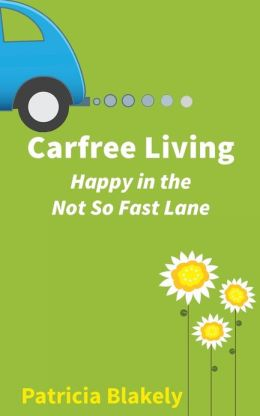 Carfree Living: Happy in the Not So Fast Lane