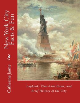 New York City Facts & Fun: Lapbook, Time-Line Game, and Brief History of the City