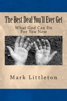 The Best Deal You'll Ever Get: What God Can Do for You Now