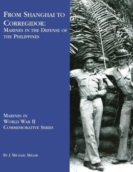 From Shanghai To Corregidor: Marines in the Defense of Philippines