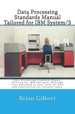 Data Processing Standards Manual Tailored for IBM System/3: Data Processing Standards Manual Tailored for IBM System/3: Although first published in June 1975 the data and construction is valuable today.