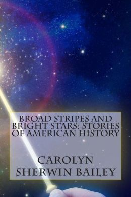 Broad Stripes and Bright Stars: Stories of American History