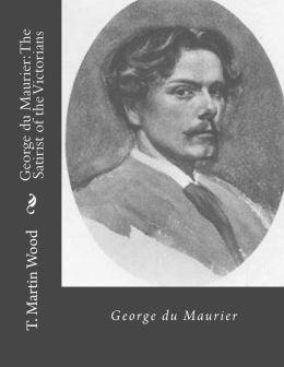 George du Maurier: The Satirist of the Victorians