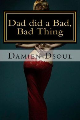 Dad Did a Bad, Bad Thing