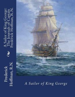 A Sailor of King George: The Journals of Captain Frederick Hoffman, R.N.