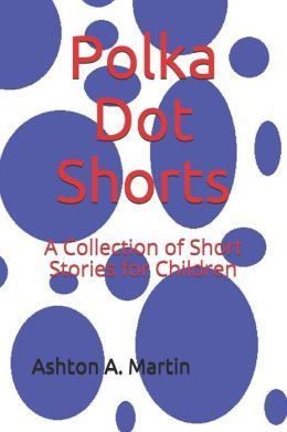 Polka Dot Shorts: A Collection of Short Stories for Children