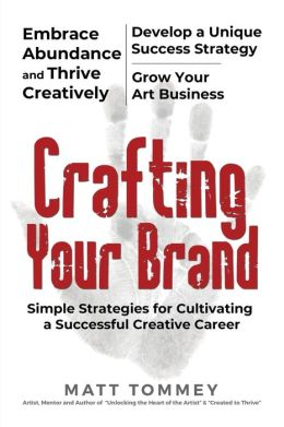 Crafting Your Brand: Marketing Strategies for Cultivating a Successful Creative Career