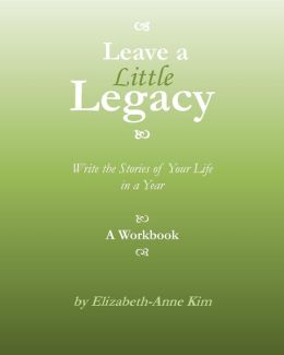 Leave a Little Legacy: Write the Stories of Your Life in a Year
