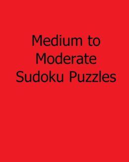 Medium to Moderate Sudoku Puzzles: Fun, Large Grid Sudoku Puzzles