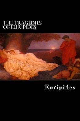 The Tragedies of Euripides: Vol. I.