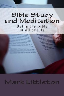 Bible Study and Meditation: Using the Bible in All of Life