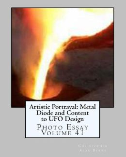 Artistic Portrayal: Metal Diode and Content to UFO Design: Photo Essay Volume 41