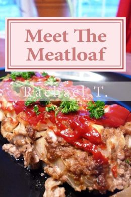 Meet The Meatloaf: Easy and Delicious Meatloaf Recipes
