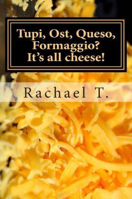 Tupi, Ost, Queso, Formaggio? It's All Cheese!