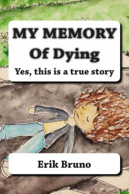 My Memory Of Dying: Yes, this is a true story