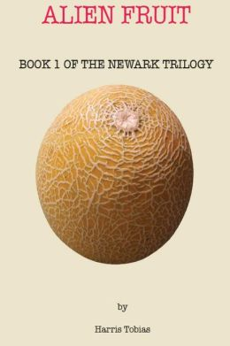 Alien Fruit: Book 1 of the Newark series