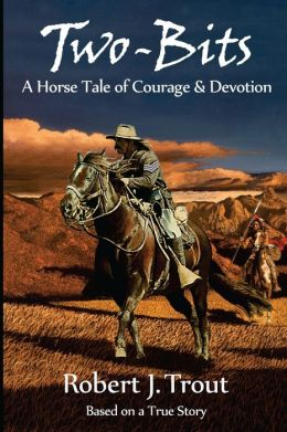 Two-Bits: A Horse Tale of Courage & Devotion: Based on a True Story