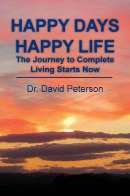 Happy Days Happy Life: The Journey to Complete Living Starts Now